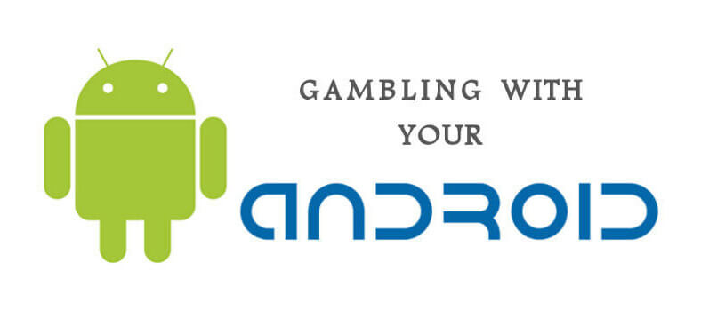 Gambling with Android